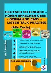 Deutsch So Einfach - Hören Sprechen Üben - German So Easy - Listen Talk Practise (Alle Texte)