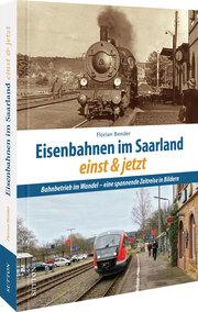 Eisenbahnen im Saarland einst und jetzt