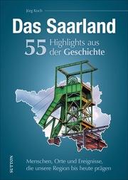 Das Saarland. 55 Highlights aus der Geschichte