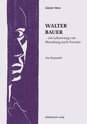 Walter Bauer - ein Lebensweg von Merseburg nach Toronto