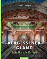 Vergessener Glanz - Lost Places in Europa
