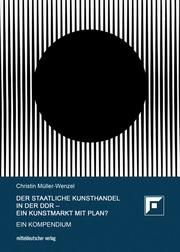 Der Staatliche Kunsthandel in der DDR - ein Kunstmarkt mit Plan?
