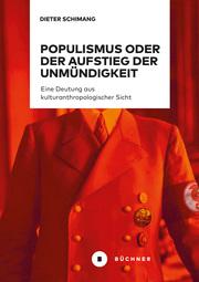 Populismus oder der Aufstieg der Unmündigkeit