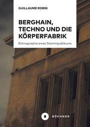 Berghain, Techno und die Körperfabrik