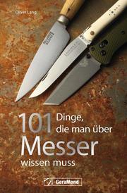 Handbuch Messer: 101 Dinge, die Sie schon immer über Messer wissen wollten.