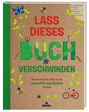 Lass dieses Buch verschwinden - Verwandele dieses Buch in umweltfreundliche Projekte