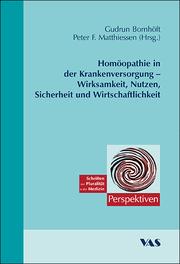 Homöopathie in der Krankenversorgung - Wirksamkeit, Nutzen, Sicherheit und Wirtschaftlichkeit