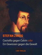 Castellio gegen Calvin oder Ein Gewissen gegen die Gewalt