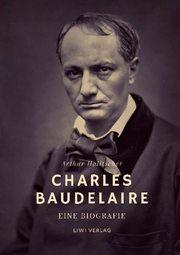 Charles Baudelaire. Eine Biografie