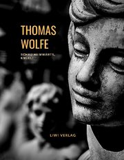 Thomas Wolfe: Schau heimwärts, Engel! Eine Geschichte vom begrabnen Leben (Roman)