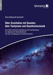 Uber Gravitation mit Quanten, über Tachyonen und Quantenmechanik