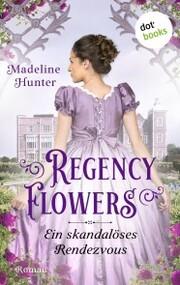 Regency Flowers - Ein skandalöses Rendezvous: Rarest Blooms 1