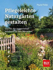 Pflegeleichte Naturgärten gestalten