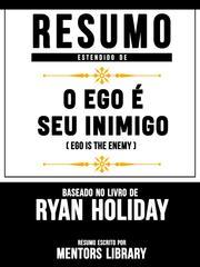 Resumo Estendido: O Ego É Seu Inimigo (Ego Is The Enemy) - Baseado No Livro De Ryan Holiday