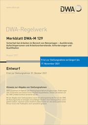 Merkblatt DWA-M 129 Sicherheit bei Arbeiten im Bereich von Netzanlagen - Ausführende, Aufsichtspersonen und Arbeitsvorbereitende: Anforderungen und Qualifikation (Entwurf)