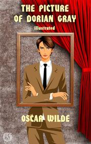 Oscar Wilde - The Picture of Dorian Gray (Illustrated)