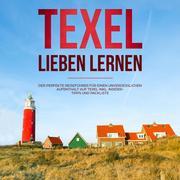 Texel lieben lernen: Der perfekte Reiseführer für einen unvergesslichen Aufenthalt auf Texel - inkl. Insider-Tipps und Packliste (Erzähl-Reiseführer Texel