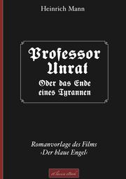 Professor Unrat ... oder Das Ende eines Tyrannen