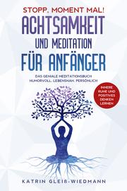 Stopp Moment mal! - Achtsamkeit und Meditationen für Anfänger
