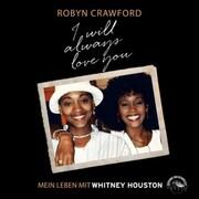 I will always love you - Mein Leben mit Whitney Houston (Ungekürzt)