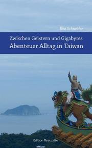 Zwischen Geistern und Gigabytes - Abenteuer Alltag in Taiwan - Cover