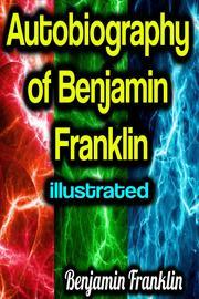 Autobiography of Benjamin Franklin illustrated