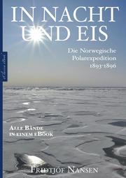Fridtjof Nansen: In Nacht und Eis - Die Norwegische Polarexpedition 1893-1896 <pipe> Alle Bände in einem eBook