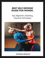 Best Self Defense Guide for Women: Tips, Beginners, Attacking, Classes & Techniques