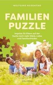 Familienpuzzle. Impulse für Eltern auf der Suche nach mehr Glück, Liebe und Familienfrieden. Vergessen Sie konventionelle Konzepte wie Erziehung! Praxis-Tipps eines Pädagogen & Vaters.