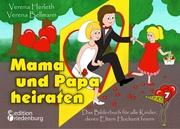 Mama und Papa heiraten - Das Bilderbuch für alle Kinder, deren Eltern Hochzeit feiern