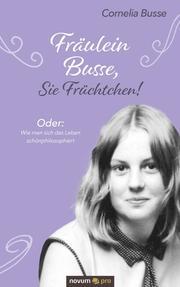 Fräulein Busse, Sie Früchtchen!