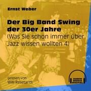 Der Big Band Swing der 30er Jahre - Was Sie schon immer über Jazz wissen wollten, Folge 4 (Ungekürzt)