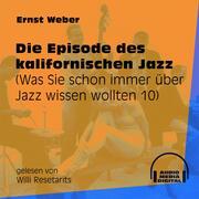 Die Episode des kalifornischen Jazz - Was Sie schon immer über Jazz wissen wollten, Folge 10 (Ungekürzt)