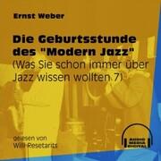 Die Geburtsstunde des 'Modern Jazz' - Was Sie schon immer über Jazz wissen wollten, Folge 7 (Ungekürzt)