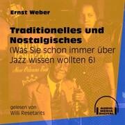 Traditionelles und Nostalgisches - Was Sie schon immer über Jazz wissen wollten, Folge 6 (Ungekürzt)