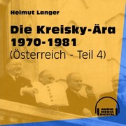 Die Kreisky-Ära 1970-1981 - Österreich, Teil 4 (Ungekürzt)