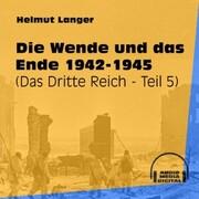 Die Wende und das Ende 1942-1945 - Das Dritte Reich, Teil 5 (Ungekürzt)