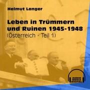 Leben in Trümmern und Ruinen 1945-1948 - Österreich, Teil 1 (Ungekürzt)