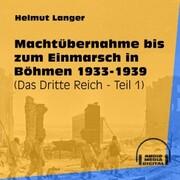 Machtübernahme bis zum Einmarsch in Böhmen 1933-1939 - Das Dritte Reich, Teil 1 (Ungekürzt)