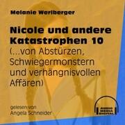 ...von Abstürzen, Schwiegermonstern und verhängnisvollen Affären - Nicole und andere Katastrophen, Folge 10 (Ungekürzt)