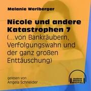...von Bankräubern, Verfolgungswahn und der ganz großen Enttäuschung - Nicole und andere Katastrophen, Folge 7 (Ungekürzt)
