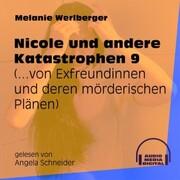 ...von Exfreundinnen und deren mörderischen Plänen - Nicole und andere Katastrophen, Folge 9 (Ungekürzt)