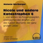 ...von wilden Verfolgungsjagden, überraschenden Briefen und des kurzen Moments der ganz großen Liebe - Nicole und andere Katastrophen, Folge 6 (Ungekürzt)