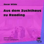 Aus dem Zuchthaus zu Reading (Ungekürzt)