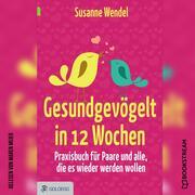 Gesundgevögelt in 12 Wochen - Praxisbuch für Paare und alle, die es wieder werden wollen (Ungekürzt)