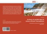 Ecriture et societe dans le roman africain francophone