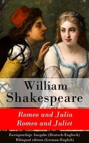 Romeo und Julia / Romeo and Juliet - Zweisprachige Ausgabe (Deutsch-Englisch)
