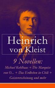 9 Novellen: Michael Kohlhaas + Die Marquise von O... + Das Erdbeben in Chili + Geistererscheinung und mehr