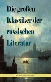 Die großen Klassiker der russischen Literatur (30+ Titel in einem Buch)