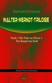 Walter-Werndt-Trilogie: Panik + Die Fahrt ins Nichts + Der Kampf ums Gold